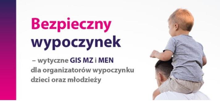 Wytyczne MEN, GIS i MZ dla organizatorów wypoczynku dzieci i młodzieży w 2020 roku.