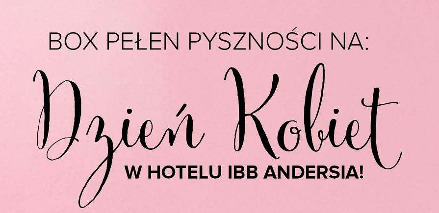 Dzień Kobiet w Hotelu IBB ANDERSIA – Polecamy kolorowy box dla 2- osób